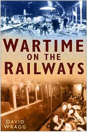Wartime On The Railways - Front Cover