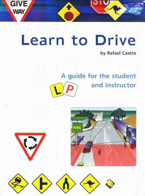 Learn To Drive : A Guide For The Student And The Instructor