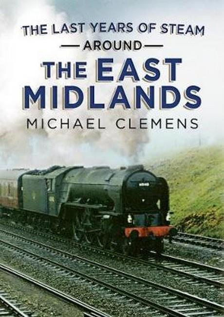 Last Years of Steam Around the East Midlands - Front Cover