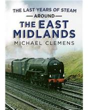 Last Years of Steam Around the East Midlands