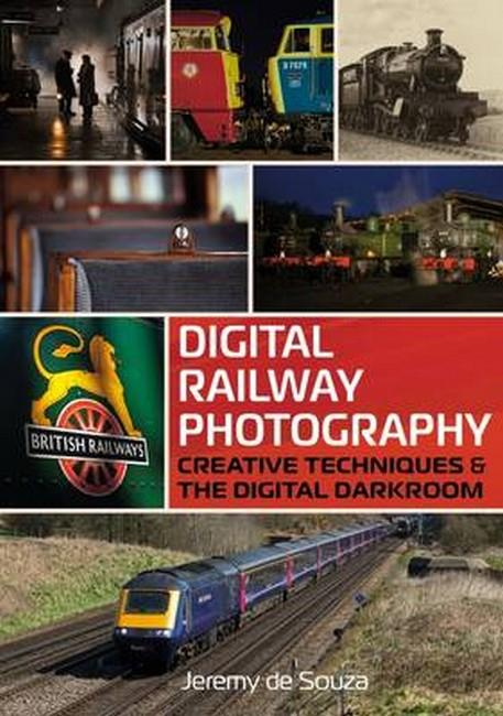Digital Railway Photography : Creative Techniques and the Digital Darkroom - Front Cover