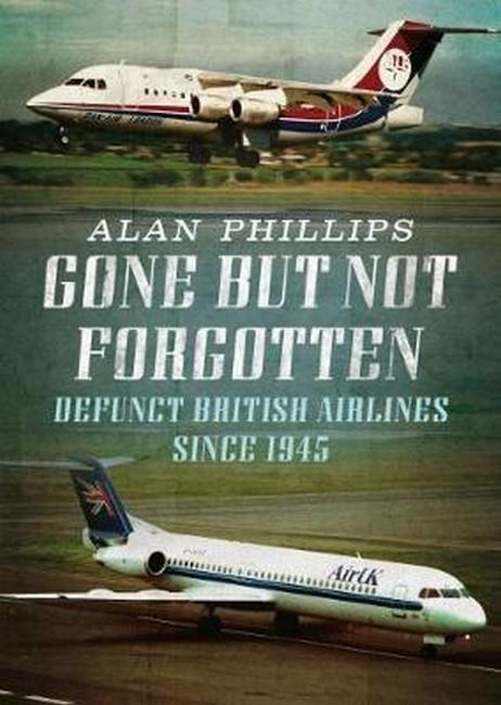 Gone but Not Forgotten : Defunct British Airlines Since 1945