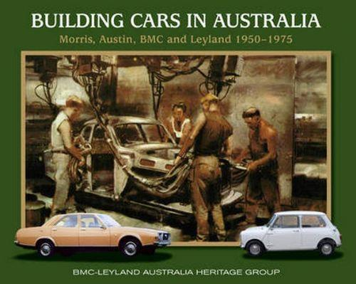 Building Cars in Australia 1950 - 1975 : Morris, Austin, BMC and Leyland