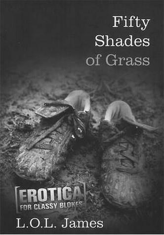 Fifty Shades of Grass : Erotica for Classy Blokes