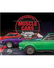 The Passion for Muscle Cars : The Australian Pursuit of Power 1950-1980