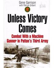 Unless Victory Comes : Combat With Machine Gunner in Patton's Army