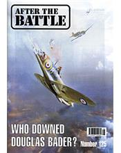 After The Battle : Who Downed Douglas Bader? (Issue N0. 125)