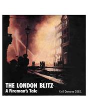 The London Blitz : A Firemans Tale