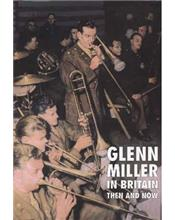 Glenn Miller in Britain : Then and Now