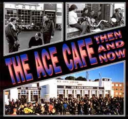 The Ace Cafe Then And Now - Front Cover