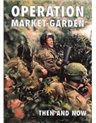 Operation Market Garden : Then and Now : Volume 2