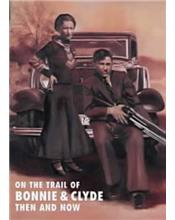On the Trail of Bonnie and Clyde : Then and Now