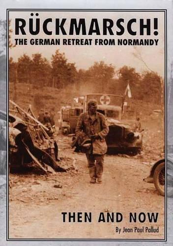 Ruckmarsch Then And Now : The German Retreat From Normandy