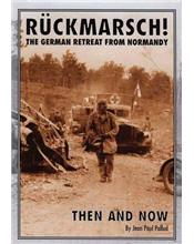 Ruckmarsch : The German Retreat From Normandy : Then And Now