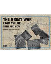 The Great War from the Air : Then and Now