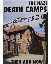 The Nazi Death Camps : Then And Now