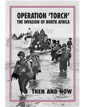 Torch Operation 'Torch' The Invasion of North Africa : Then and Now
