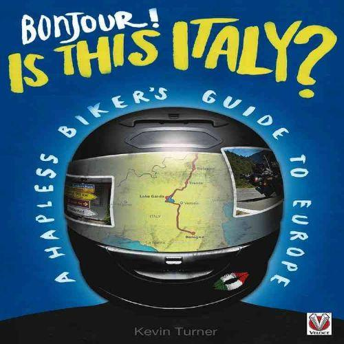 Bonjour! is This Italy? : A Hapless Biker's Guide to Europe