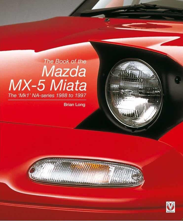 The Book of the Mazda MX-5 Miata : The 'Mk1' NA-series - 1988 - 1997