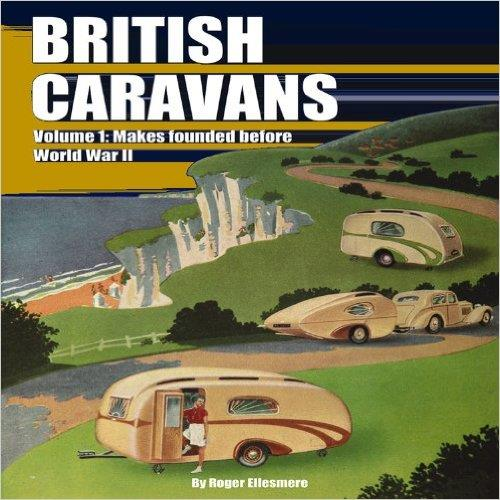 British Caravans : Makes Founded Before World War II Volume 1