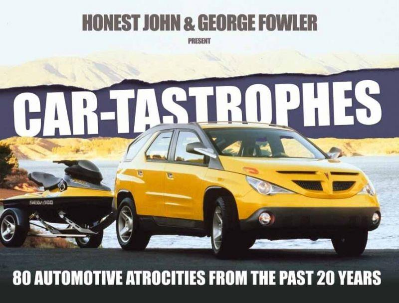 Car-tastrophes : 80 Automotive Atrocities from the past 20 years - Front Cover