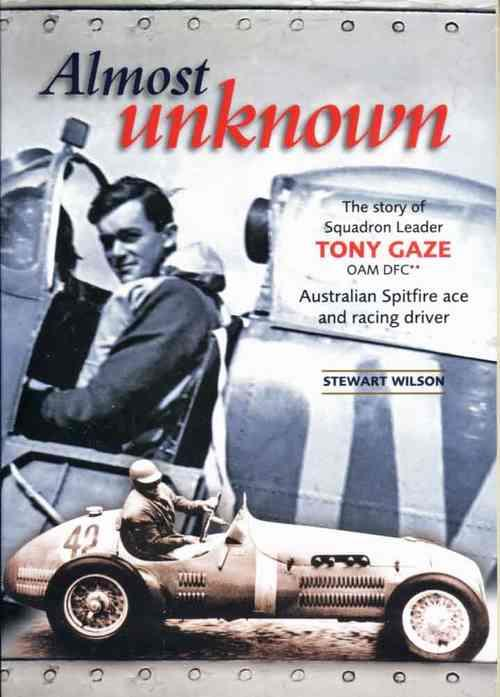 Almost Unknown: The Story Of Squadron Leader Tony Gaze OAM, DFC - Front Cover