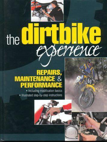 The Dirtbike Experience: Repairs, Maintenance and Performance - Front Cover
