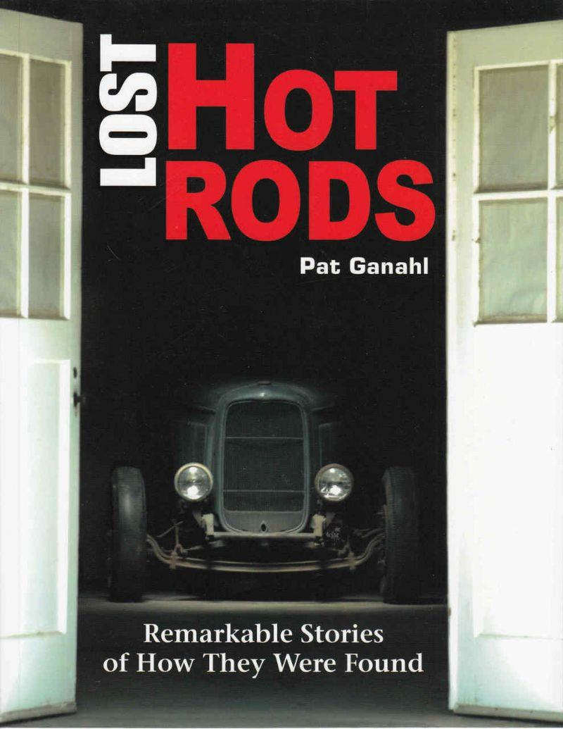 Lost Hot Rods : Remarkable Stories of How They Were Found