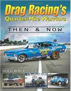 Drag Racing's Quarter-Mile Warriors : Then & Now - Front Cover