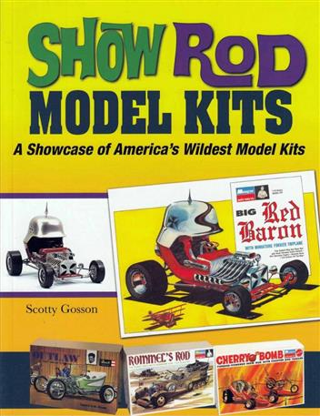 Show Rod Model Kits: A Showcase of America's Wildest Model Kits - Front Cover