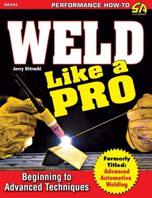 Weld Like a Pro: Beginning to Advanced Techniques - Front Cover