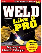 Weld Like a Pro : Beginning to Advanced Techniques
