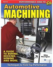 Automotive Machining : A Guide to Boring, Decking, Honing & More