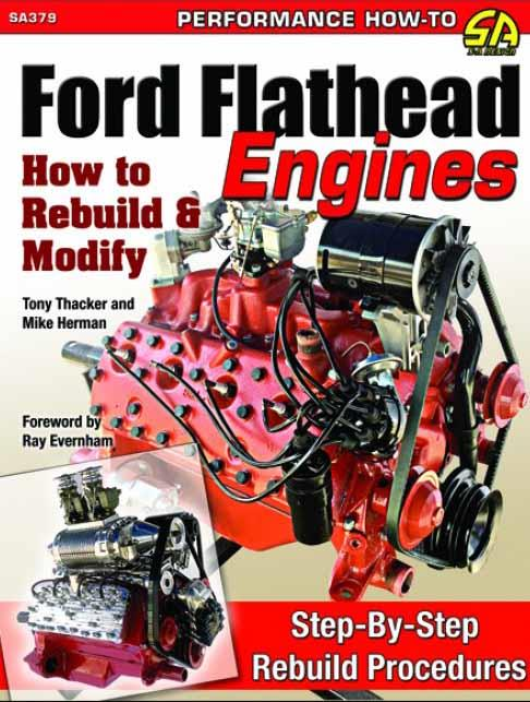 Ford Flathead Engines: How to Rebuild & Modify