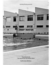 Deep Water : Travel Stories and the Search for the Perfect Wave