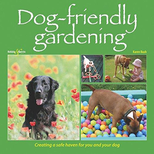 Dog-friendly Gardening : Creating a safe haven for you and your dog