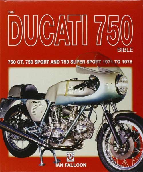 The Ducati 750 Bible : 750 GT, 750 Sport and 750 Super Sport 1971 - 1978 - Front Cover