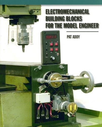 Electromechanical Building Blocks : For the Model Engineer
