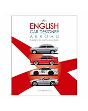 An English Car Designer Abroad : Designing for GM, Audi, Porsche and Mazda