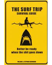The Surf Trip Survival Guide : Better be ready when the sh*t goes down