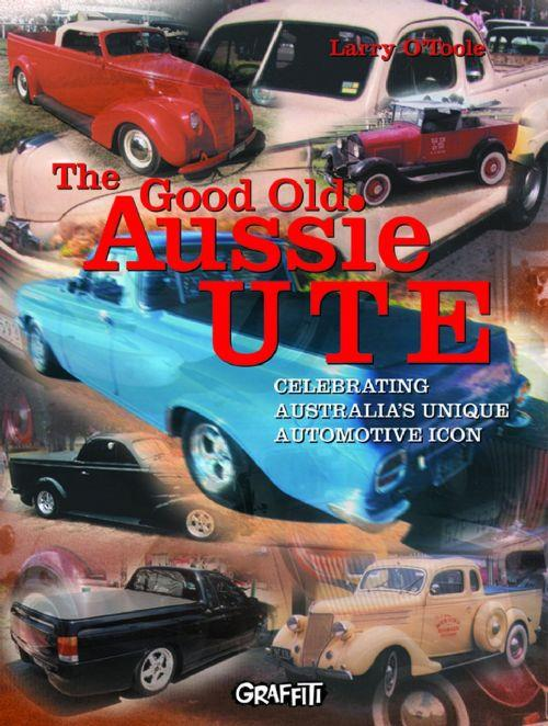The Good Old Aussie Ute : Celebrating Australia's Unique Motoring Icon - Front Cover