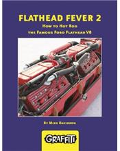 Flathead Fever 2: How to Hot Rod the Famous Ford Flathead V8
