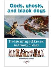 Gods, ghosts and black dogs: The fascinating folklore & mythology Of Dogs