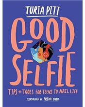 Good Selfie : Tips and Tools for Teens to Nail Life