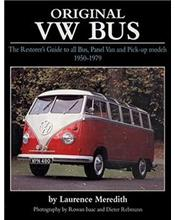 Original VW Bus 1950 - 1979 : The Restorer's Guide