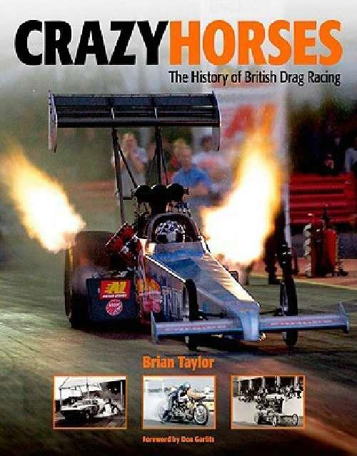 Crazy Horses : The History Of British Drag Racing