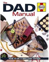 The Dad Manual : How to be a brilliant father