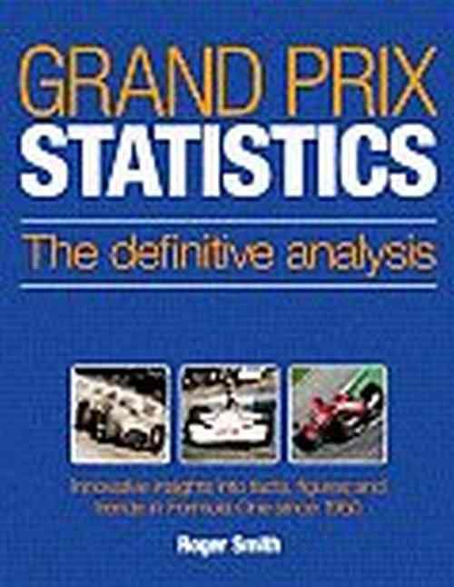 Grand Prix Statistics: The Definitive Analysis: Innovative Insights Into Facts, - Front Cover