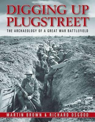 Digging Up Plugstreet : The Archaeology of a Great War Battlefield