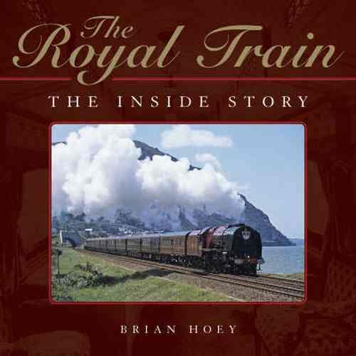 The Royal Train : The Inside Story - Front Cover